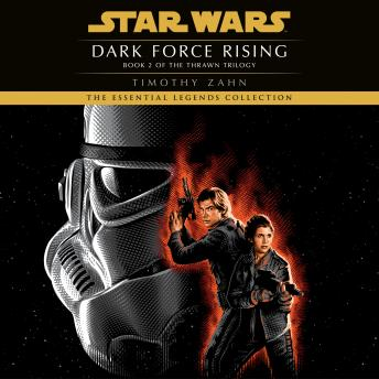 Dark Force Rising: Star Wars Legends (The Thrawn Trilogy), Timothy Zahn