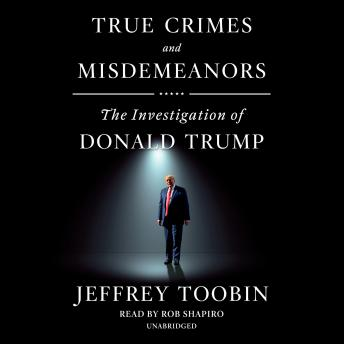 Download True Crimes and Misdemeanors: The Investigation of Donald Trump by Jeffrey Toobin