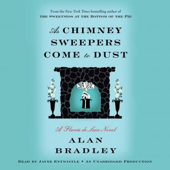 As Chimney Sweepers Come to Dust: A Flavia de Luce Novel, Alan Bradley