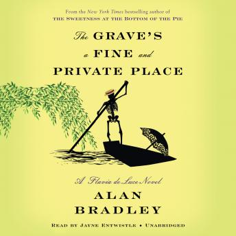 Grave's a Fine and Private Place: A Flavia de Luce Novel, Alan Bradley