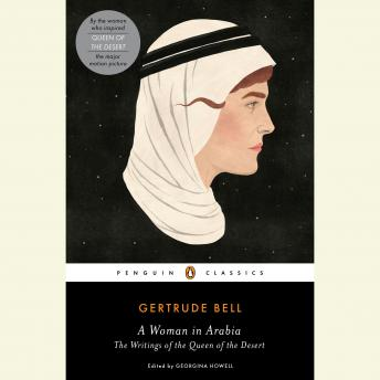 Woman in Arabia: The Writings of the Queen of the Desert, Gertrude Bell