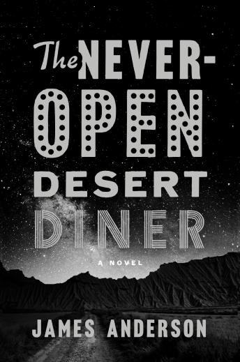 Never-Open Desert Diner: A Novel, James Anderson