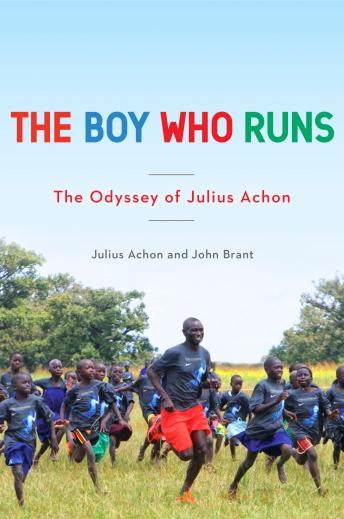 Boy Who Runs: The Odyssey of Julius Achon, John Brant