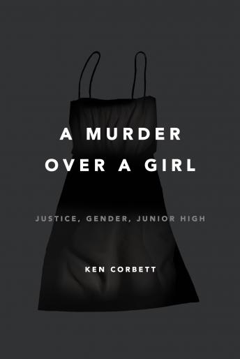 A Murder Over a Girl: Justice, Gender, Junior High