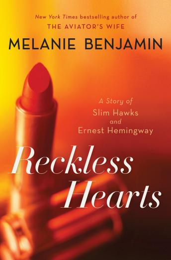 Reckless Hearts (Short Story): A Story of Slim Hawks and Ernest Hemingway, Melanie Benjamin