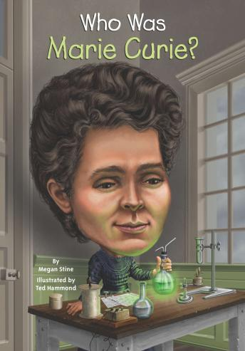 Who Was Marie Curie?, Megan Stine