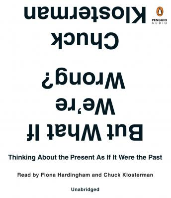 But What if We're Wrong?: Thinking About the Present as if it Were the Past sample.