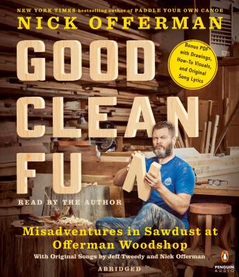 Good Clean Fun: Misadventures in Sawdust at Offerman Woodshop, Nick Offerman