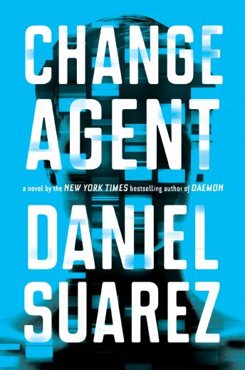 Change Agent: A Novel, Daniel Suarez