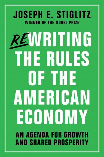 Rewriting the Rules of the American Economy: An Agenda for Growth and Shared Prosperity, Joseph E Stiglitz