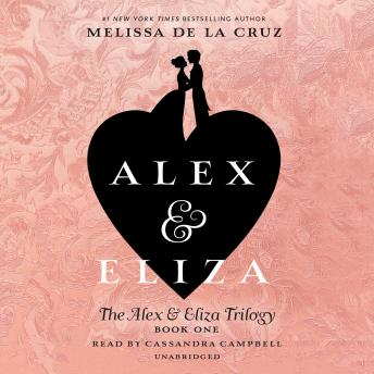 Download Alex and Eliza: A Love Story: The Alex & Eliza Trilogy by Melissa De La Cruz