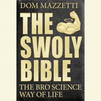 Download Swoly Bible: The Bro Science Way of Life by Dom Mazzetti