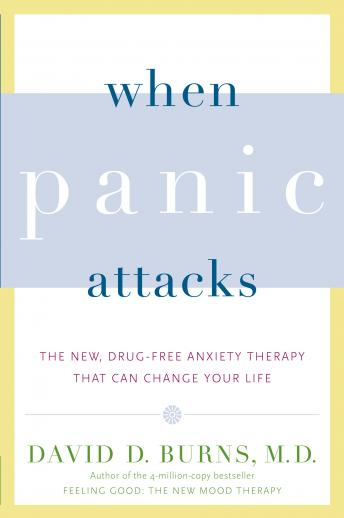 Download When Panic Attacks: The New, Drug-Free Anxiety Therapy That Can Change Your Life by David D. Burns, M.D.