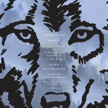 Download American Wolf: A True Story of Survival and Obsession in the West by Nate Blakeslee