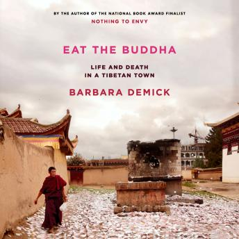 Download Eat the Buddha: Life and Death in a Tibetan Town by Barbara Demick