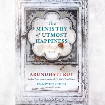Ministry of Utmost Happiness: A Novel, Arundhati Roy