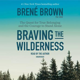 Braving the Wilderness: The Quest for True Belonging and the Courage to Stand Alone, Brené Brown