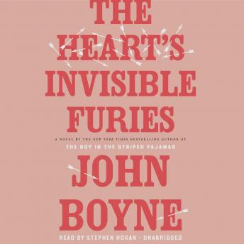 Heart's Invisible Furies: A Novel, John Boyne