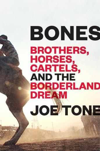 Download Bones: Brothers, Horses, Cartels, and the Borderland Dream by Joe Tone