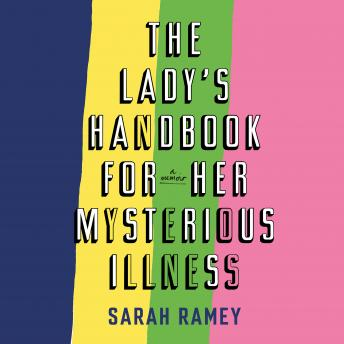 The Lady's Handbook for Her Mysterious Illness: A Memoir Audiobook Free Download Online