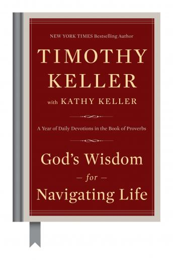 God's Wisdom for Navigating Life: A Year of Daily Devotions in the Book of Proverbs, Kathy Keller, Timothy Keller