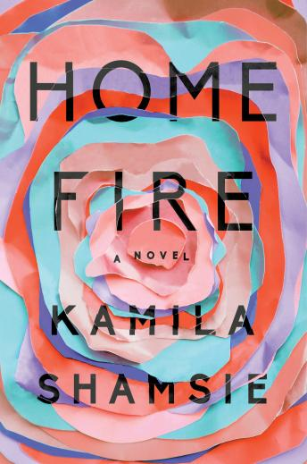 Home Fire: A Novel, Kamila Shamsie