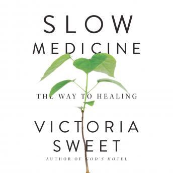 Slow Medicine: The Way to Healing, Victoria Sweet