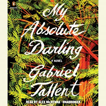 My Absolute Darling: A Novel, Gabriel Tallent