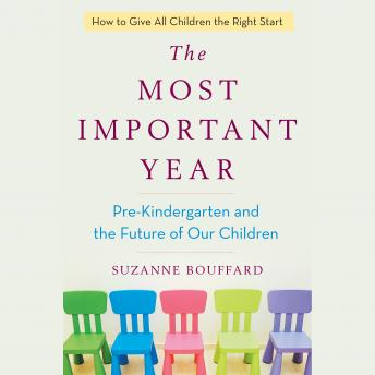 Most Important Year: Pre-Kindergarten and the Future of Our Children, Suzanne Bouffard