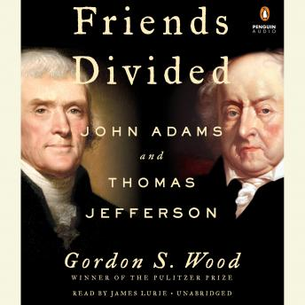 Friends Divided: John Adams and Thomas Jefferson, Gordon S. Wood