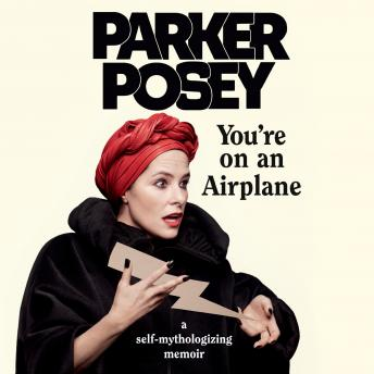 Download You're On an Airplane: A Self-Mythologizing Memoir by Parker Posey