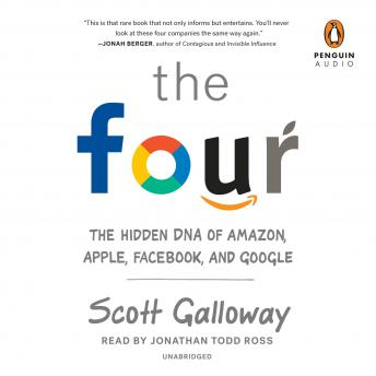 Download Four: The Hidden DNA of Amazon, Apple, Facebook, and Google by Scott Galloway