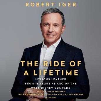 The Ride of a Lifetime: Lessons Learned from 15 Years as CEO of the Walt Disney Company Audiobook Free Download Online