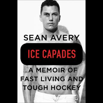 Ice Capades: A Memoir of Fast Living and Tough Hockey, Michael Mckinley, Sean Avery
