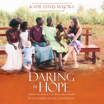 Daring to Hope: Finding God's Goodness in the Broken and the Beautiful, Katie Davis Majors