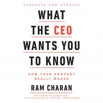 What the CEO Wants You To Know, Expanded and Updated: How Your Company Really Works, Ram Charan