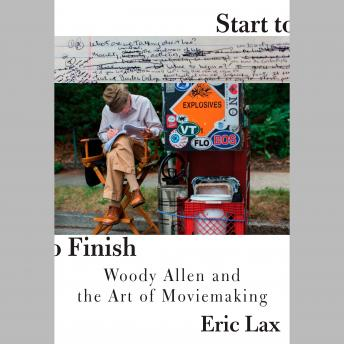 Start to Finish: Woody Allen and the Art of Moviemaking, Eric Lax