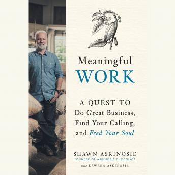 Meaningful Work: A Quest to Do Great Business, Find Your Calling, and Feed Your Soul, Lawren Askinosie, Shawn Askinosie