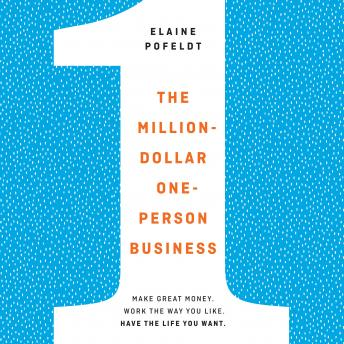 Million-Dollar, One-Person Business: Make Great Money. Work the Way You Like. Have the Life You Want., ELAINE POFELDT