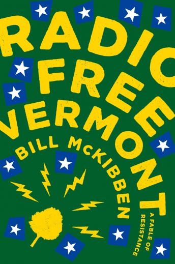 Radio Free Vermont: A Fable of Resistance, Bill Mckibben