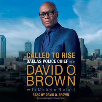 Called to Rise: A Life in Faithful Service to the Community That Made Me, Chief David O. Brown, Michelle Burford