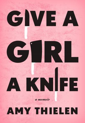Download Give a Girl a Knife: A Memoir by Amy Thielen