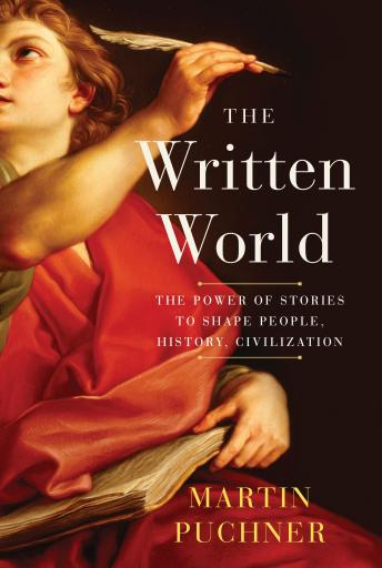 Download Written World: The Power of Stories to Shape People, History, Civilization by Martin Puchner