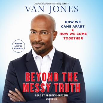 Beyond the Messy Truth: How We Came Apart, How We Come Together, Audio book by Van Jones