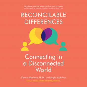 Reconcilable Differences: Connecting in a Disconnected World, Angie McArthur, Dawna Markova