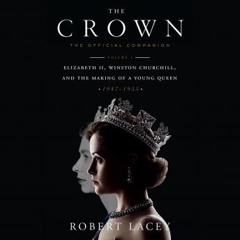 Download Crown: The Official Companion, Volume 1: Elizabeth II, Winston Churchill, and the Making of a Young Queen (1947-1955) by Robert Lacey