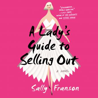 Lady's Guide to Selling Out: A Novel, Sally Franson