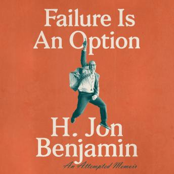 Failure Is An Option: An Attempted Memoir, Audio book by H. Jon Benjamin