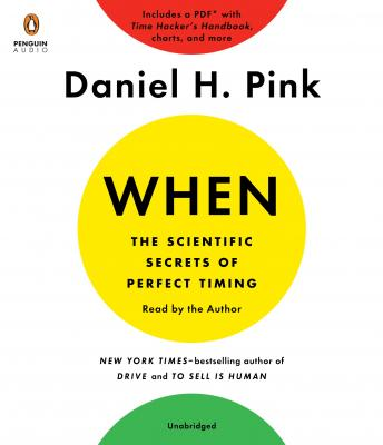 Download When: The Scientific Secrets of Perfect Timing by Daniel H. Pink