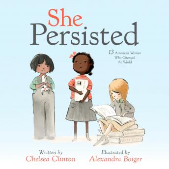 She Persisted: 13 American Women Who Changed the World, Chelsea Clinton
